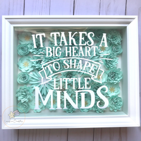"""Floral Shadow Box """"It Takes a Big Heart to Shape Little Minds"""""""